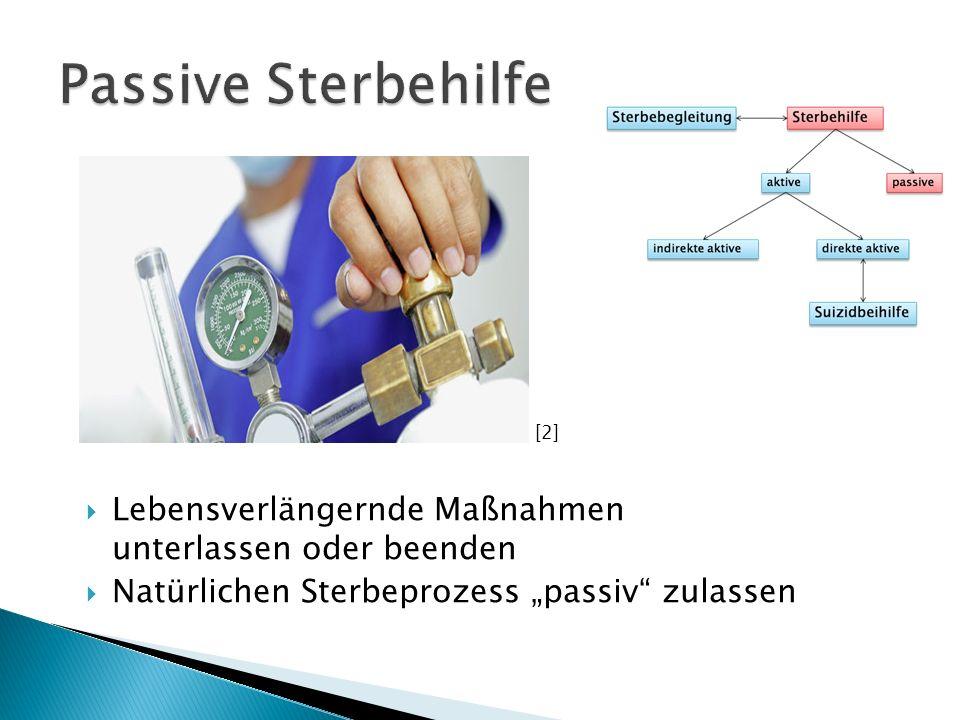 Passive Sterbehilfe [2] Lebensverlängernde Maßnahmen unterlassen oder beenden.